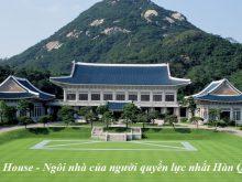 Du lịch Hàn Quốc tại Blue House - dinh tổng thống sẽ mang đến cho bạn sự trải nghiệm chính trị tuyệt vời